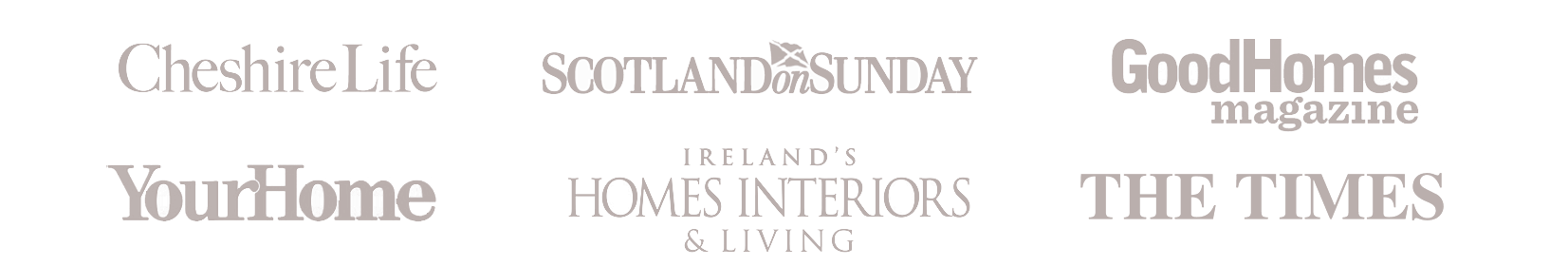 As seen in Cheshire Life, Scotland on Sunday, Good Homes, Your Home and Home Interiors and Living Magazine
