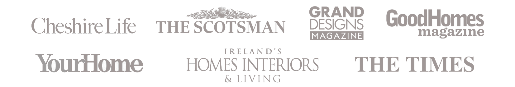 As seen in Cheshire Life, Scotsman, Grand Designs Magazine, Good Homes, Your Home and Home Interiors and Living Magazine